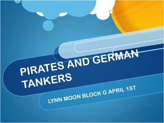 PIRATES AND GERMAN TANKERS