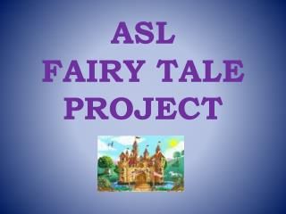 ASL  FAIRY TALE PROJECT
