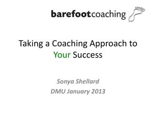 Taking a Coaching Approach to  Your  Success
