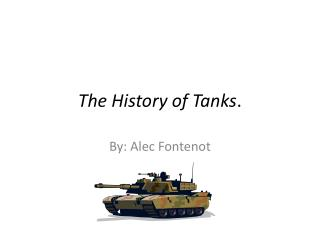 The History of Tanks .