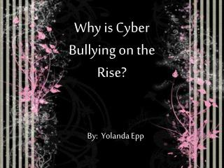 Why is Cyber Bullying on the Rise?