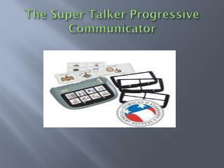 The Super Talker Progressive Communicator