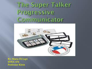 The Super Talker Progressive  Communicator
