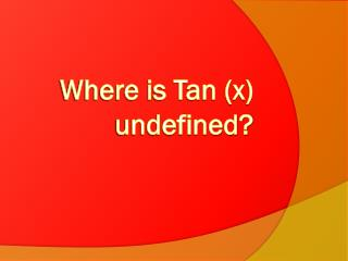 Where is Tan (x) undefined?