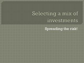 Selecting a mix of investments