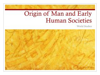 Origin of Man and Early Human Societies