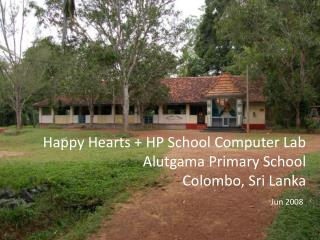Happy Hearts + HP School  Computer  Lab Alutgama  Primary School Colombo, Sri Lanka