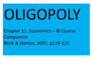 OLIGOPOLY Chapter 11: Economics – IB Course Companion Blink &  Dorton , 2007, p119-125