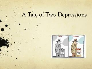 A Tale of Two Depressions