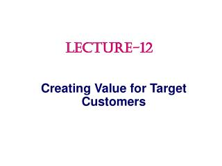 Creating Value for Target Customers