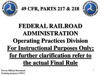 FEDERAL RAILROAD ADMINISTRATION Operating Practices Division For Instructional Purposes Only; for further clarification