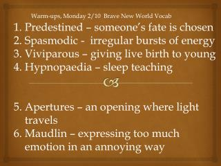Predestined – someone's fate is chosen Spasmodic -  irregular bursts of energy
