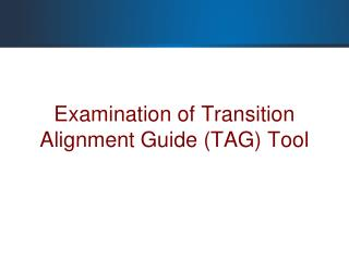 Examination of Transition Alignment Guide (TAG) Tool