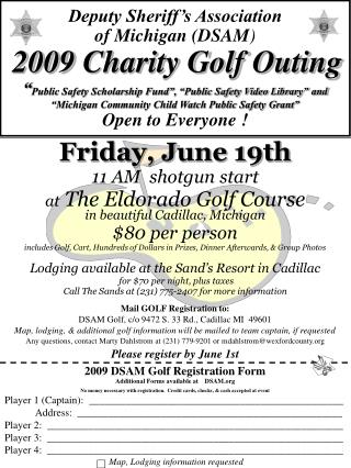 Friday, June 19th 11 AM  shotgun start at  The Eldorado Golf Course in beautiful Cadillac, Michigan $80 per person
