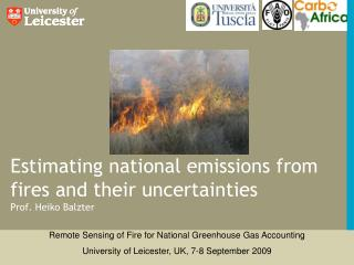 Estimating national emissions from fires and their uncertainties Prof. Heiko Balzter