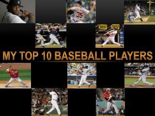My TOP 10 Baseball players
