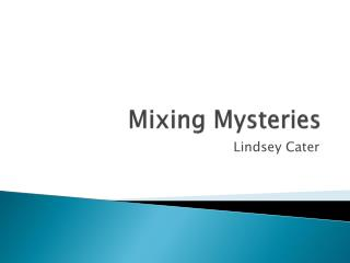Mixing Mysteries