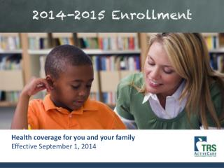 Health  coverage  for you and your family Effective September 1, 2014