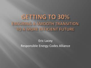 Getting to 30% Ensuring a Smooth Transition  to a More Efficient Future