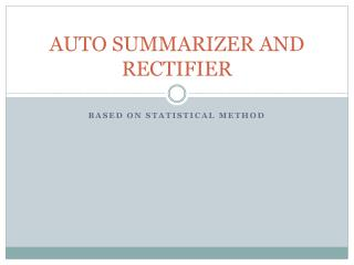 AUTO SUMMARIZER AND RECTIFIER
