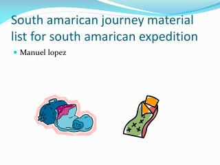 South amarican journey material list for south amarican expedition