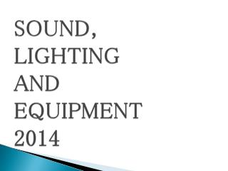SOUND,  LIGHTING  AND  EQUIPMENT 2014