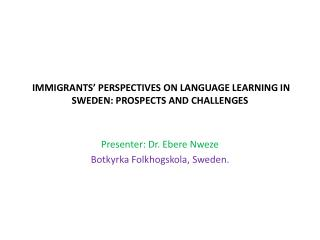 IMMIGRANTS'  PERSPECTIVES ON LANGUAGE LEARNING IN SWEDEN: PROSPECTS AND CHALLENGES