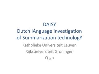 DAISY Dutch  lAnguage  Investigation of Summarization  technologY
