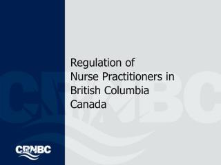 Regulation of  Nurse Practitioners in  British Columbia  Canada