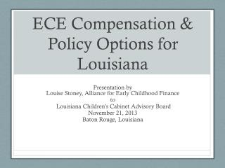 ECE Compensation & Policy Options for Louisiana