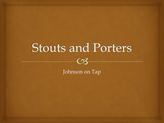 Stouts and Porters