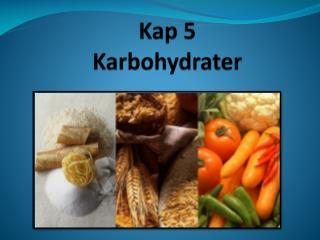 Kap 5 Karbohydrater