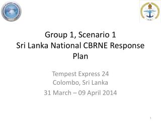 Group  1,  Scenario  1 Sri Lanka National CBRNE Response Plan