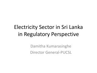 Electricity Sector in Sri Lanka in Regulatory Perspective