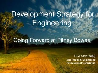 Development Strategy for Engineering  Going Forward at Pitney Bowes