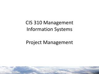 CIS 310 Management  Information Systems Project Management