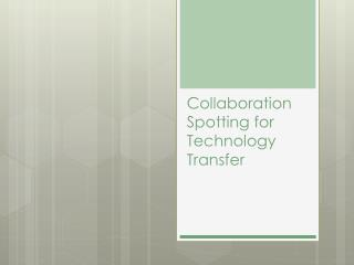 Collaboration Spotting for Technology Transfer