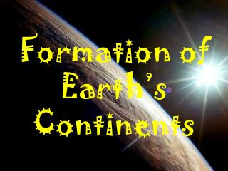 Formation of Earth's Continents