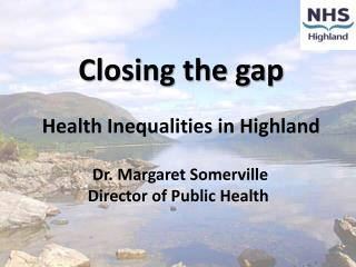 Closing the gap Health Inequalities in Highland