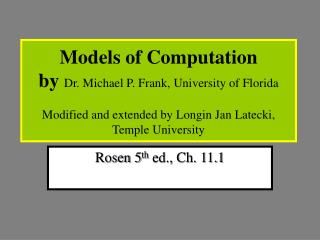 Models of Computation by  Dr. Michael P. Frank, University of Florida  Modified and extended by Longin Jan Latecki, Temp