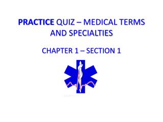 PRACTICE  QUIZ – MEDICAL TERMS AND SPECIALTIES