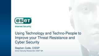 Using Technology and  Techno-People  to Improve your Threat  Resistance and  Cyber Security