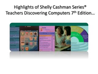 Highlights of Shelly Cashman Series ® Teachers Discovering Computers 7 th  Edition…