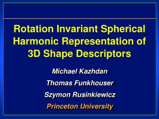 Rotation Invariant Spherical Harmonic Representation of 3D Shape Descriptors