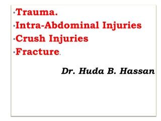 Trauma. Intra-Abdominal Injuries Crush Injuries Fracture . Dr. Huda B. Hassan