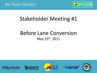 Stakeholder Meeting #1 Before Lane Conversion May 25 th , 2011