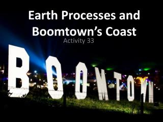 Earth Processes and Boomtown's Coast