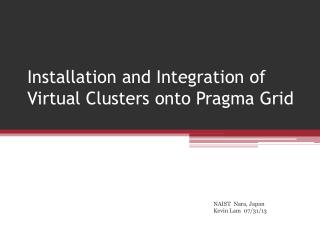 Installation and Integration of Virtual Clusters onto  Pragma  Grid