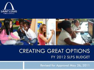 Creating Great Options FY 2012 SLPS Budget