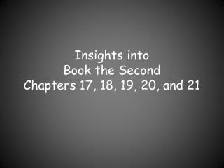 Insights into  Book the Second Chapters 17, 18, 19, 20, and 21